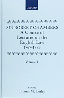 A Course of Lectures on the English Law: Delivered at the University of Oxford, 1767-1773, by Sir Robert Chambers, Second ...