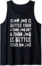 Blow Job Is Better Than A Hand Job - Better Than No Job Tank Top - coolthings.us
