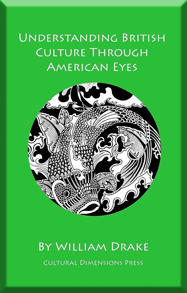 シンク木樫の木Understanding British Culture Through American Eyes (Understanding World Cultures Through American Eyes Book 5) (English Edition)