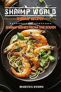 Shrimp World: Shrimp Recipes and Shrimp Dishes from the South