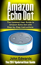 Amazon Echo Dot: The Updated User Guide to Amazon Echo Dot with Step-by-Step Instructions (Amazon Echo, Amazon Echo Guide, user manual, by amazon, smart ... Echo, internet, smart devices Book 1)