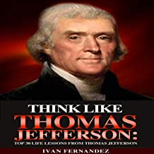 Think Like Thomas Jefferson: Top 30 Life Lessons from Thomas Jefferson