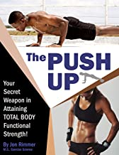 The Push-Up: Your Secret Weapon in Attaining TOTAL BODY Functional Strength!