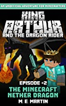 King Arthur and the Dragon Rider Episode 2: The Minecraft Nether Dragon (King Arthur Comic Series)