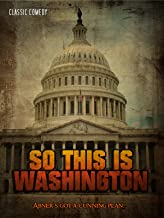 So This is Washington: Classic Comedy