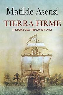 Tierra Firme: Trilogía Martín Ojo de Plata I