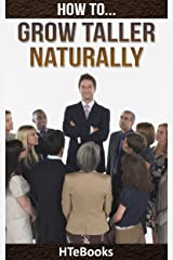 How To Grow Taller Naturally: Quick Results Guide (How To eBooks Book 28) Kindle Edition