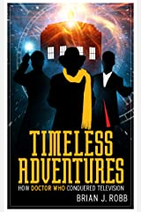 Timeless Adventures: How Doctor Who Conquered Television (English Edition) eBook Kindle