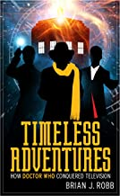 Timeless Adventures: How Doctor Who Conquered Television