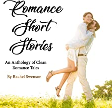 Romance Short Stories: An Anthology of Clean Romance Tales