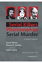 Serial Killers and the Phenomenon of Serial Murder: A Student Textbook Kindle Edition