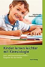 Kinder lernen leichter mit Kinesiologie: Lern- und Konzentrationshilfen - Ratgeber für die Familie (German Edition)