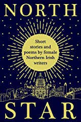 North Star: Short Stories and Poems by Female Northern Irish Writers Kindle Edition