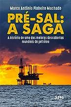 Pré-Sal: a saga: A história de uma das maiores descobertas mundiais de petróleo (Portuguese Edition)
