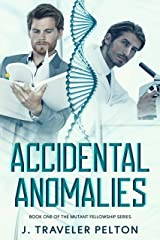 Accidental Anomalies: Book One of The Mutant FellowShip Kindle Edition