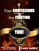 Your Confessions Are Fighting For You Watch What you SAY but SAY SOMETHING (English Edition)