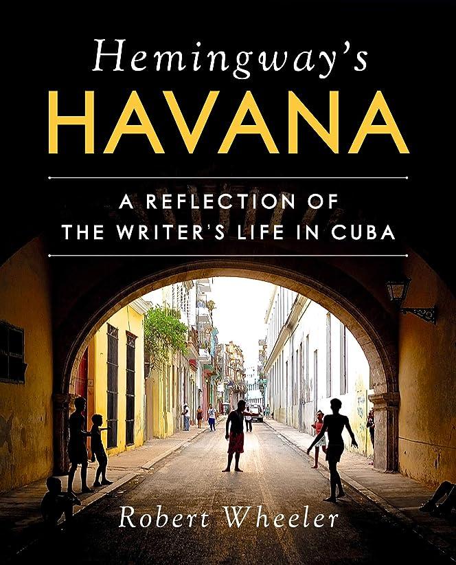 にごみスポークスマンHemingway's Havana: A Reflection of the Writer's Life in Cuba (English Edition)