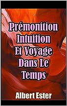 Prémonition, Intuition Et Voyage Dans Le Temps (French Edition)