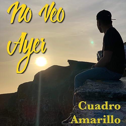 No Veo Ayer by Cuadro Amarillo on Amazon Music - Amazon.com