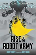 Rise of the Robot Army (2) (Miles Taylor and the Golden Cape)
