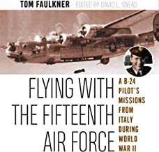 Flying with the Fifteenth Air Force: A B-24 Pilot's Missions from Italy during World War II: North Texas Military Biography and Memoir Series