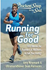 Chicken Soup for the Soul: Running for Good: 101 Stories for Runners & Walkers to Get You Moving Kindle Edition