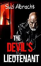The Devil's Lieutenant: A Cop's Harrowing Plunge into the Underworld (The Devil's Due Collection)
