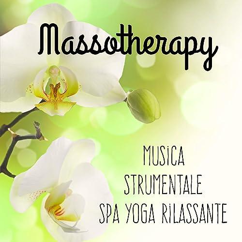 Massotherapy - Musica Strumentale Spa Yoga Rilassante per ...