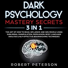 Dark Psychology Mastery Secrets: 3 in 1: The Art of How to Read, Influence and Win People Using Subliminal Manipulation, P...