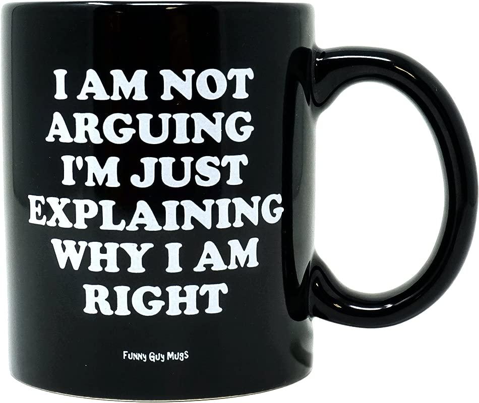 Funny Guy Mugs I Am Not Arguing I M Just Explaining Why I Am Right Ceramic Coffee Mug Black 11 Ounce