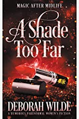 A Shade Too Far: A Humorous Paranormal Women's Fiction (Magic After Midlife Book 3) Kindle Edition