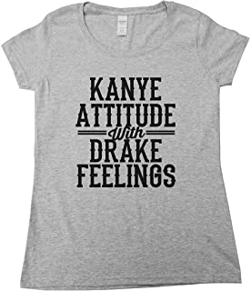 Funny Saying Womens Shirts Kanye Attitude With Drake Feelings - Royaltee Hip Hop Collection