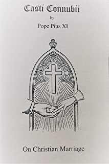 The Encyclical Casti Connubii of Pope Pius XI December 31, 1930 - On Christian Marriage
