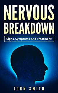 NERVOUS BREAKDOWN: Signs, Symptoms, and Treatment