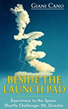 Beside The Launch Pad: Eyewitness to the Space Shuttle Challenger 51L Disaster