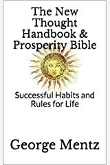 The New Thought Handbook & Prosperity Bible: Successful Habits and Rules for Life Kindle Edition
