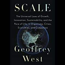 Scale: The Universal Laws of Growth, Innovation, Sustainability, and the Pace of Life, in Organisms, Cities, Economies, an...