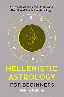 Hellenistic Astrology for Beginners: An Introduction to the Origins and Practice of Predictive Astrology