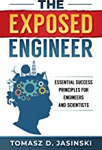 The Exposed Engineer: Essential Success Principles for Engineers and Scientists
