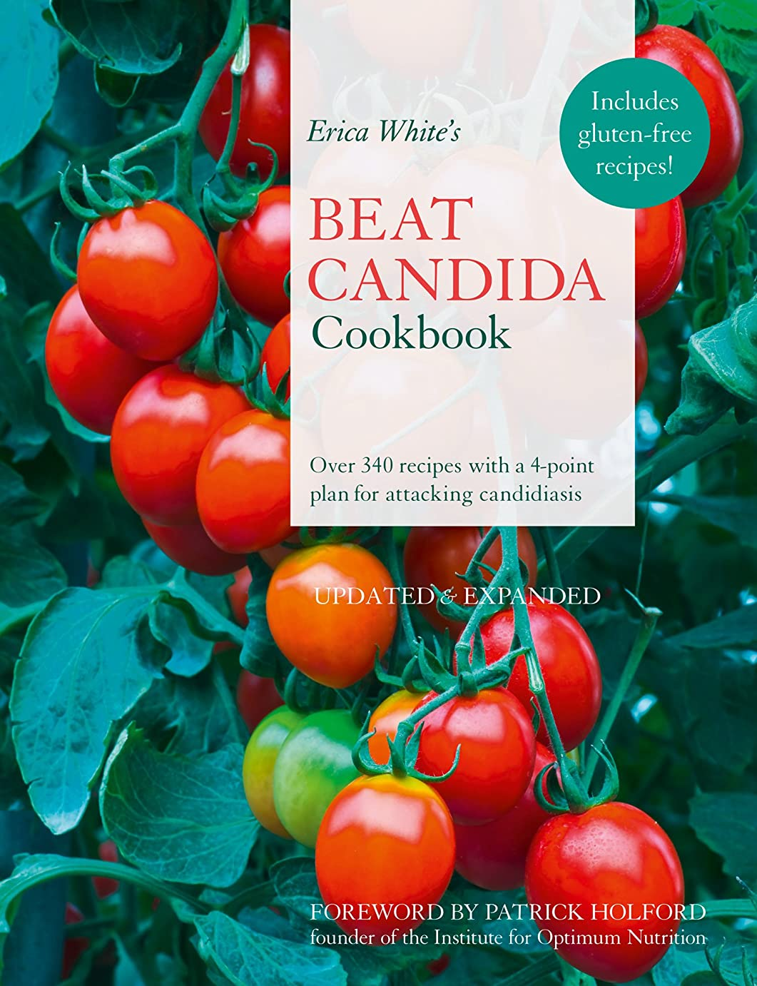 Erica White's Beat Candida Cookbook: Over 340 recipes with a 4-point plan for attacking candidiasis: Over 250 Recipes with a 4-point Plan for Attacking Candidiasis (English Edition)