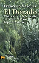 El dorado / The Golden: Cronica de la expedicion de Pedro de Ursua y Lope de Aguirre / Expedition Chronicle of Pedro de Ursua and Lope de Aguirre ... Humanities: History) (Spanish Edition)