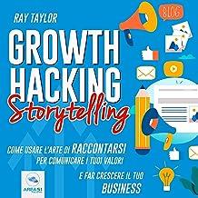 Growth Hacking Storytelling: Come usare l'arte di raccontarsi per comunicare i tuoi valori e far crescere il tuo business