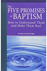 The Five Promises of Baptism: How to Understand Them and Make Them Real Paperback