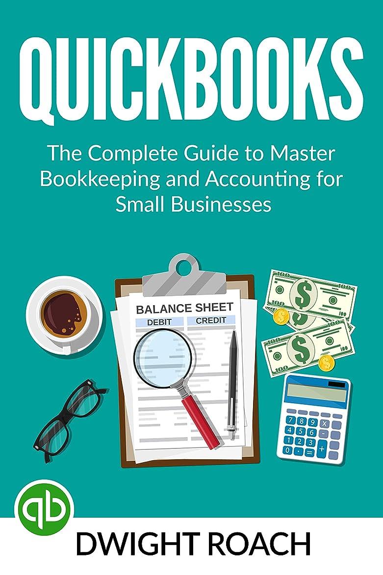 環境保護主義者責任者待ってQuickbooks: The Complete Guide to Master Bookkeeping and Accounting for Small Businesses (English Edition)