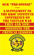 "Our ""Presponse"" - A Supplement to the Kroc Institute Conference on the Vietnam War: Then and Now: Assessing the Critical Lessons (Indochina Series Book 7)"