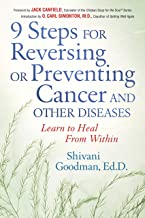 9 Steps to Reversing or Preventing Cancer and Other Diseases: Learn to Heal Within