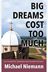 Big Dreams Cost Too Much (A Valentin Vermeulen Thriller) Kindle Edition