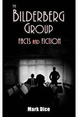 The Bilderberg Group: Facts & Fiction Kindle Edition