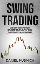Swing Trading: Learn How to Generate Profits, Using Money Management, with the Best Strategies for Beginners to Trade Stocks, ETFs, Options, Futures, Currencies and Cryptocurrencies (English Edition)