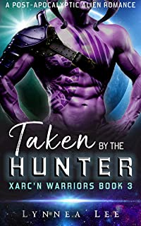 Taken by the Hunter: A Post-Apocalyptic Alien Romance (Xarc'n Warriors Book 3)